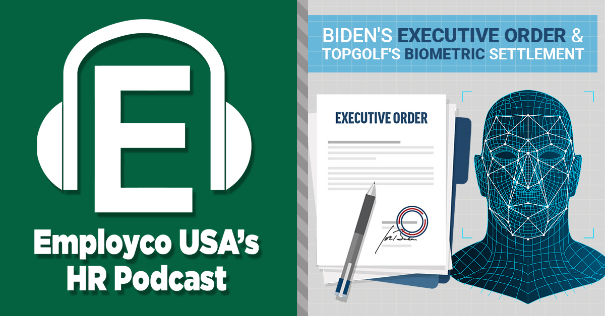 Podcast: Biden's Executive Order and Topgolf's Biometric Settlement
